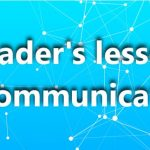 5 priceless leadership Communication lessons learned the Hard Way
