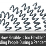 How Flexible is Too Flexible? Leading People During a Pandemic