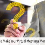 Questions to Make Your Virtual Meetings More Effective