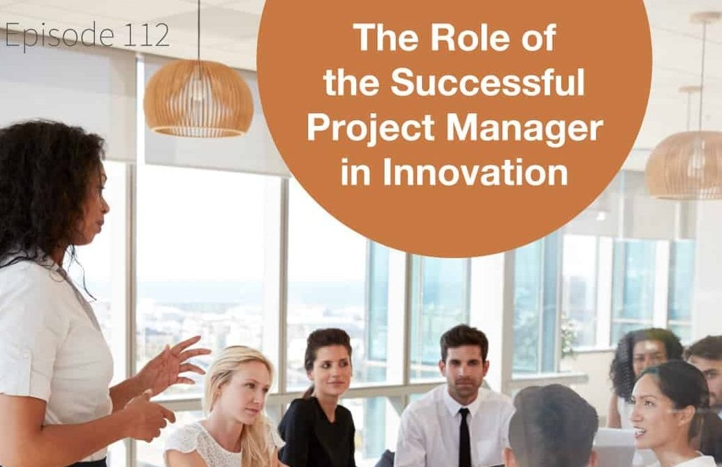 PDDCAST – The Role of the Successful Project Manager in Innovation
