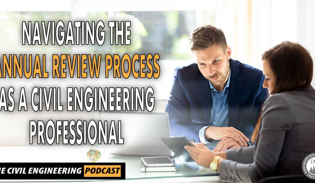 PODCAST – Navigating the Annual Review Process as a Civil Engineering Professional