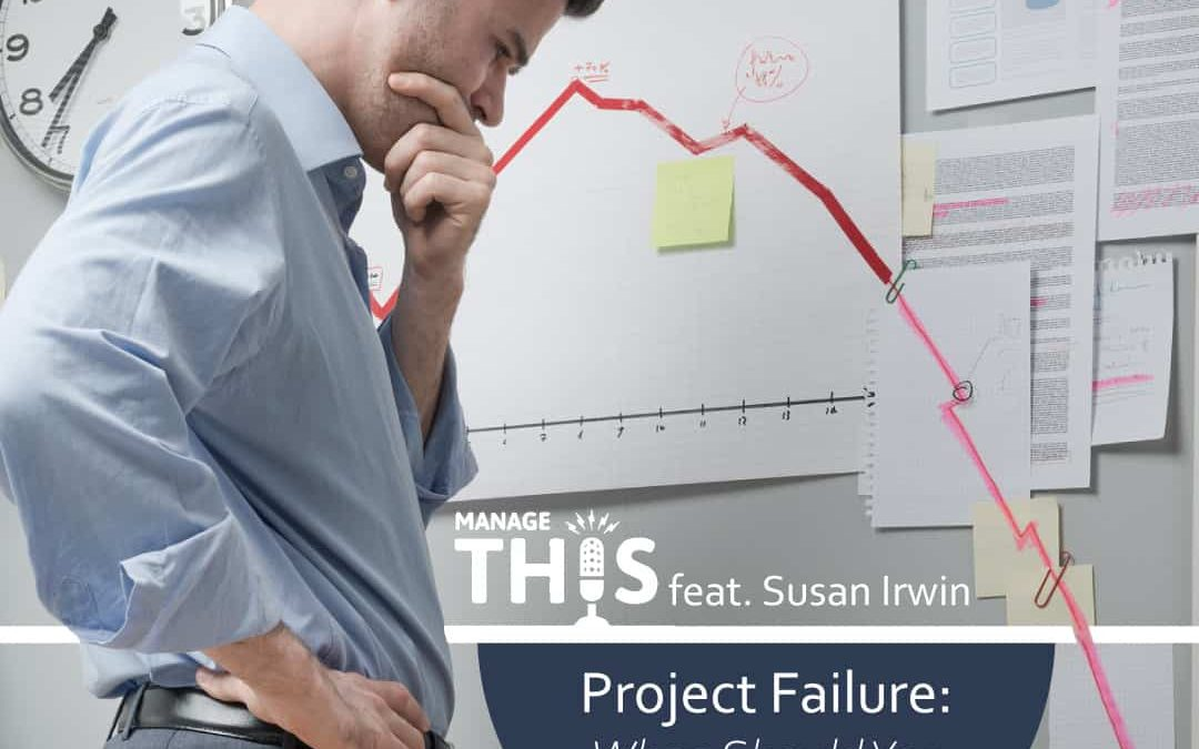 PODCAST – Project Failure: When Should You Take the Blame?