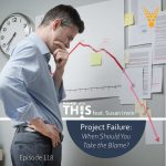 PODCAST - Project Failure: When Should You Take the Blame?