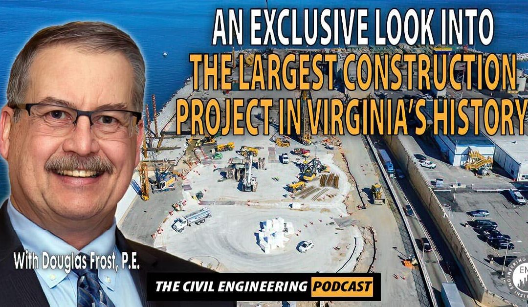 PODCAST – An Exclusive Look Into the Largest Construction Project in Virginia's History