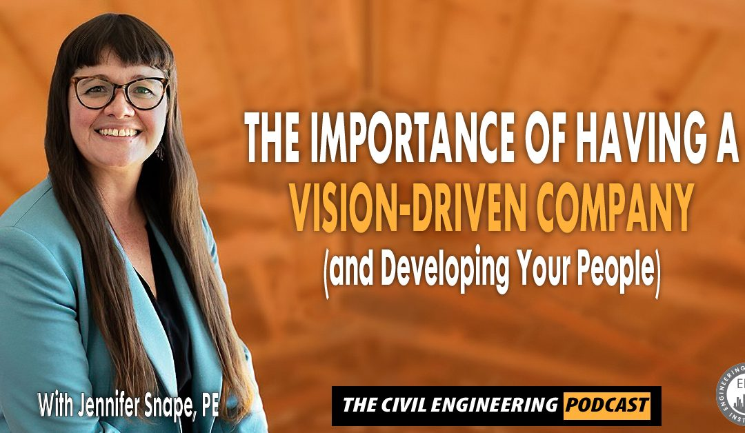 PODCAST – The Importance of Having a Vision-Driven Company (and Developing Your People)