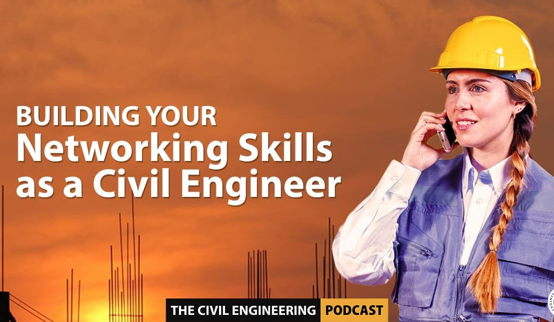 Building Your Networking Skills as a Civil Engineer